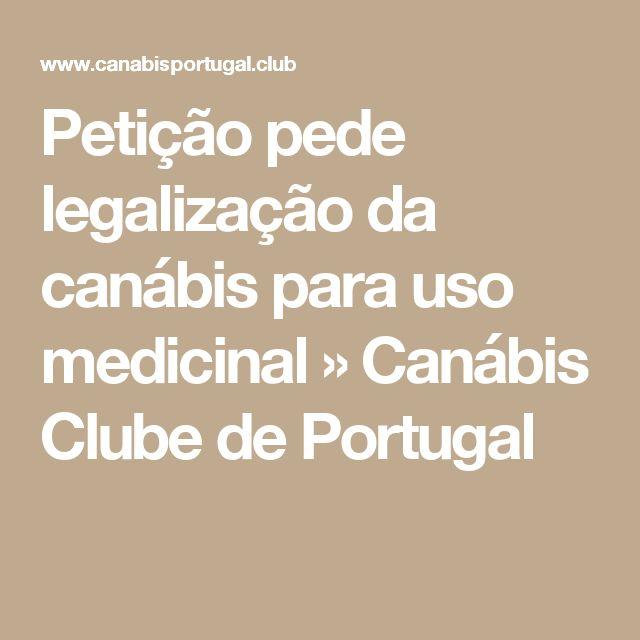 Petição pede legalização da canábis para uso medicinal » Canábis Clube de Portugal
