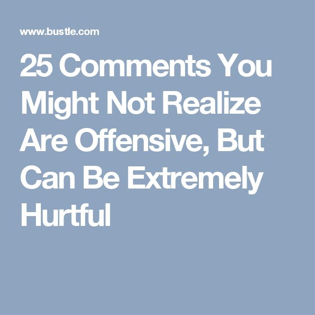 25 Comments You Might Not Realize Are Offensive, But Can Be Extremely Hurtful