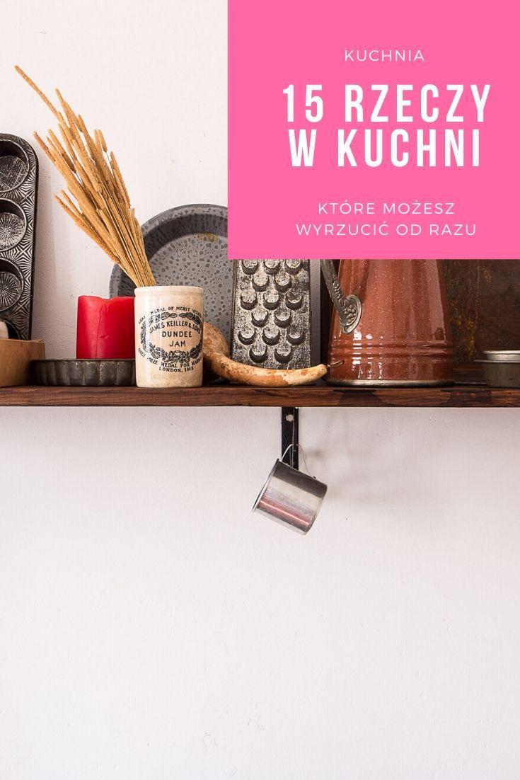 15 Niepotrzebnych Rzeczy W Kuchni Home Decor Floating Shelves Decor