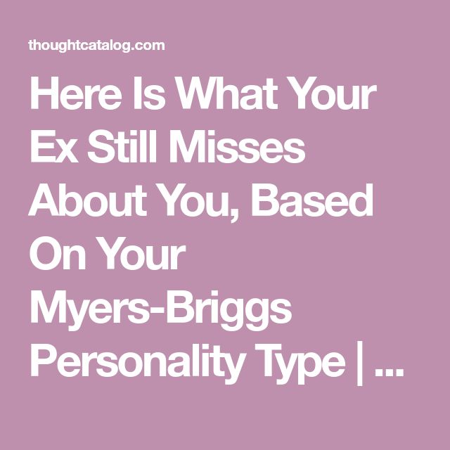 Here Is What Your Ex Still Misses About You, Based On Your Myers-Briggs Personality Type | Thought Catalog