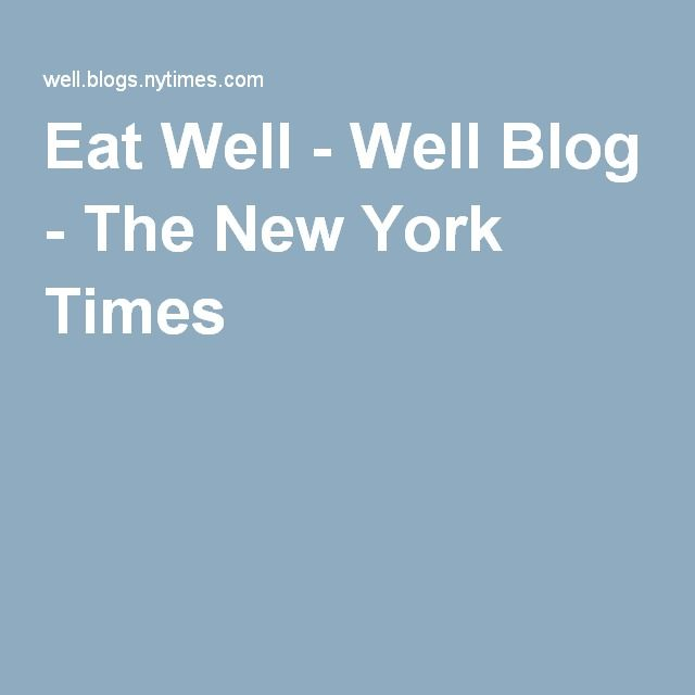 Eat Well - Well Blog - The New York Times
