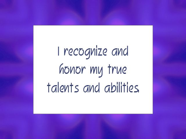 """Daily Affirmation for July 14, 2014  #affirmation  #inspiration - """"I recognize and honor my true talents and abilities."""""""