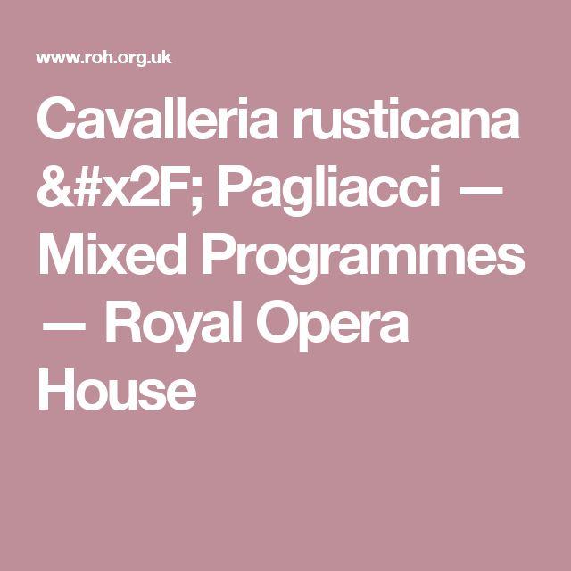 Cavalleria rusticana / Pagliacci — Mixed Programmes — Royal Opera House