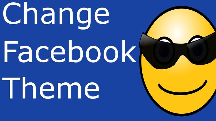 how to change look of facebook