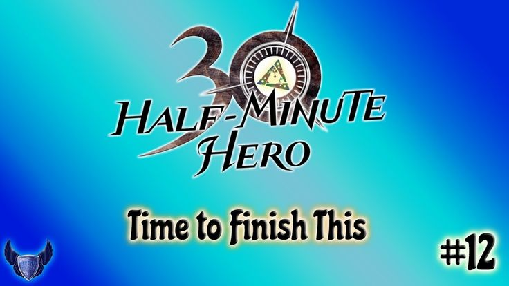 Time to Finish This || Half Minute Hero || #12