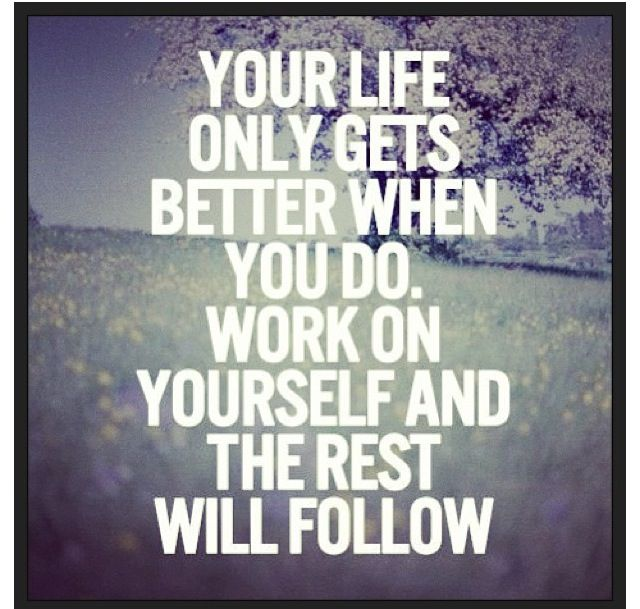 Inspirational Quotes On Life: Your Life Only Gets Better When You Do. Work On Yourself