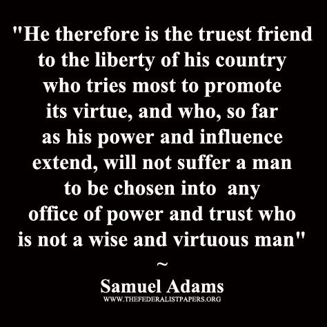 Samuel Adams Poster, Truest friend to liberty will not elect anyone without wisdom and virtue