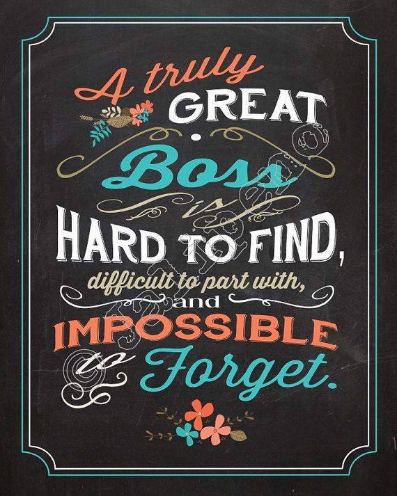 A Great Boss is hard to find, difficult to part with, and