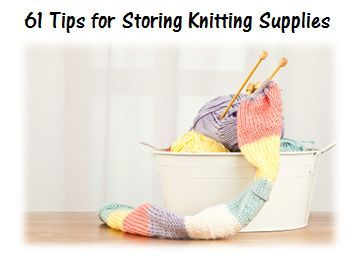 Find 61 great tip for storing knitting supplies. Includes suggestions for storing circular knitting needles, double pointed needles and more.