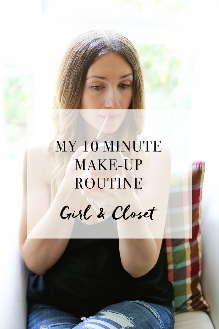 My 10 Minute Make-Up Routine. Girl & Closet (a life + style blog)