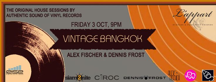 / FRIDAY OCTOBER 3 RD 2014    ASIA DJ Sessions present: 3rd of October – Vintage Bangkok feat Dennis Frost, Alex FISCHER & yves baron at L'appart 32 Floor. Sofitel Sukhumvit. Free Entrance.