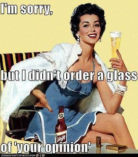 I didn't order a glass of your opinion: Quotes, Didn T Order, Glass, Funny Stuff, Opinion, Humor, Funnies, Didnt