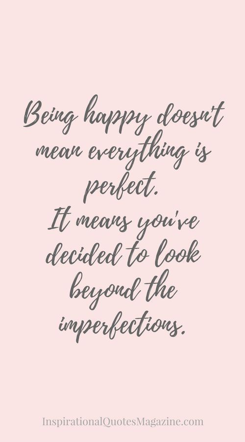 Quote - Being happy doesn't mean everything is perfect...
