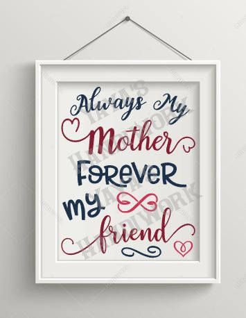 Printable PDF and SVG or PNG files -  Always My Mother forever My Friend Digital file