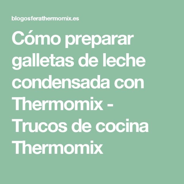 Cómo preparar galletas de leche condensada con Thermomix - Trucos de cocina Thermomix