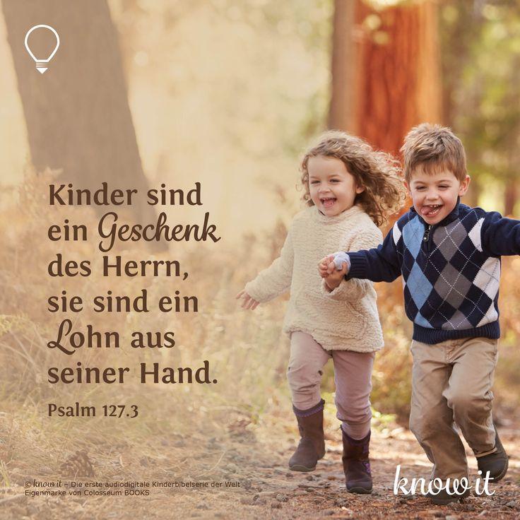 Kinder sind ein Geschenk des Herrn, sie sind eine Belohnung von seiner Hand. Psalm 127 …   – know it – christliche Sprüche