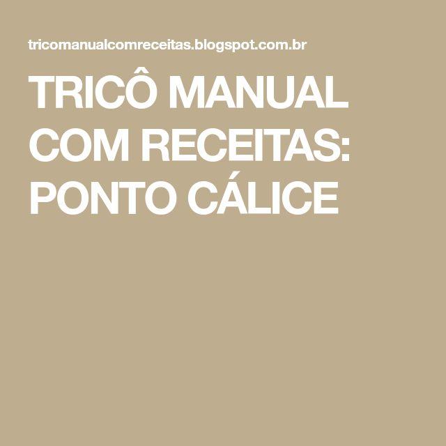 TRICÔ MANUAL COM RECEITAS: PONTO CÁLICE