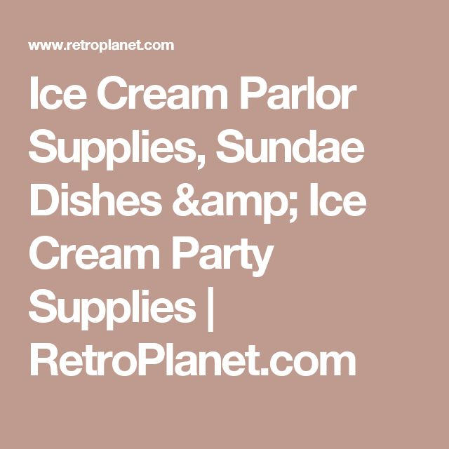 Ice Cream Parlor Supplies, Sundae Dishes & Ice Cream Party Supplies   RetroPlanet.com