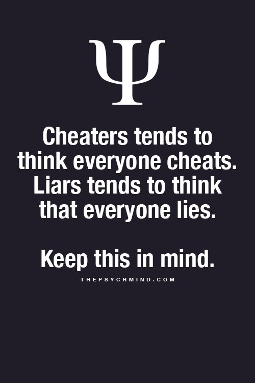 Actually, the people that have been cheated and lied to, think the same.