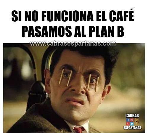 Despertar con café y sino con el Plan B