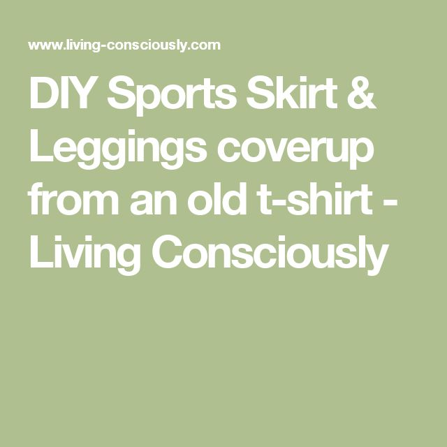 DIY Sports Skirt & Leggings coverup from an old t-shirt - Living Consciously