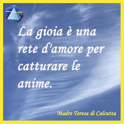 """""""La gioia è una rete d'amore per catturare le anime."""" - Madre Teresa di Calcutta…"""