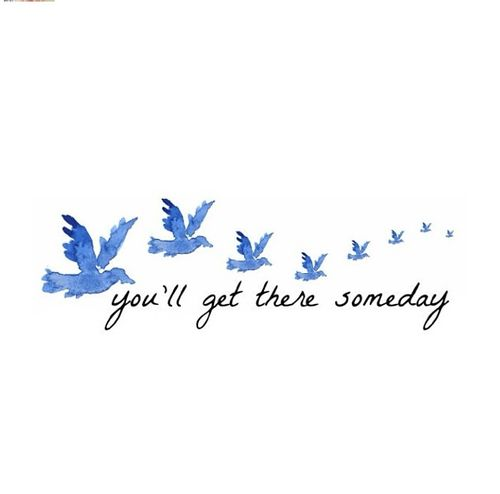 You'll get there someday…