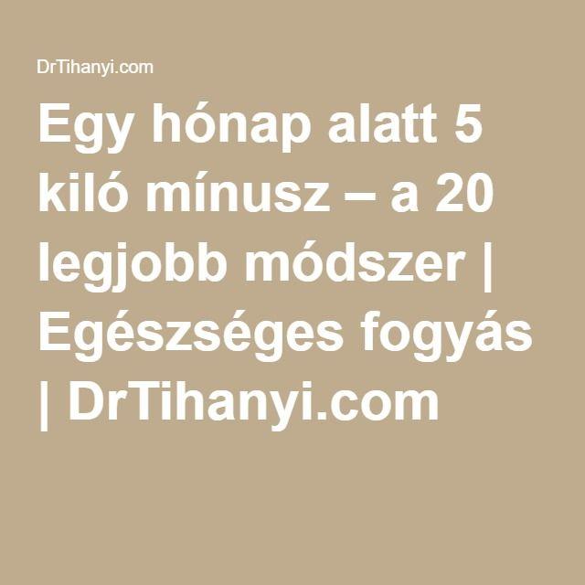 Egy hónap alatt 5 kiló mínusz – a 20 legjobb módszer   Egészséges fogyás   DrTihanyi.com