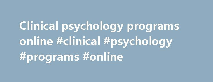 "Clinical psychology programs online #clinical #psychology #programs #online http://hong-kong.remmont.com/clinical-psychology-programs-online-clinical-psychology-programs-online/  # Ph.D. in Clinical Psychology ""Student Admissions, Outcomes, and Other Data"" Integrating theory, research, and clinical practice The Department of Psychology at Duquesne University educates students who are sensitive to the assumptions that underlie any effort to understand human beings, and the historical…"