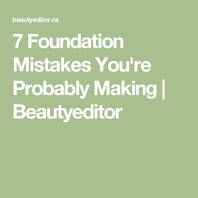 7 Foundation Mistakes You're Probably Making   Beautyeditor