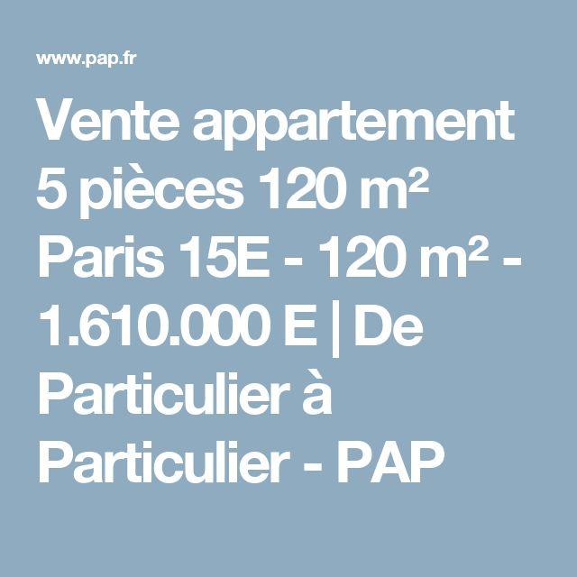 Vente appartement 5 pièces 120 m² Paris 15E - 120 m² - 1.610.000 E | De Particulier à Particulier - PAP