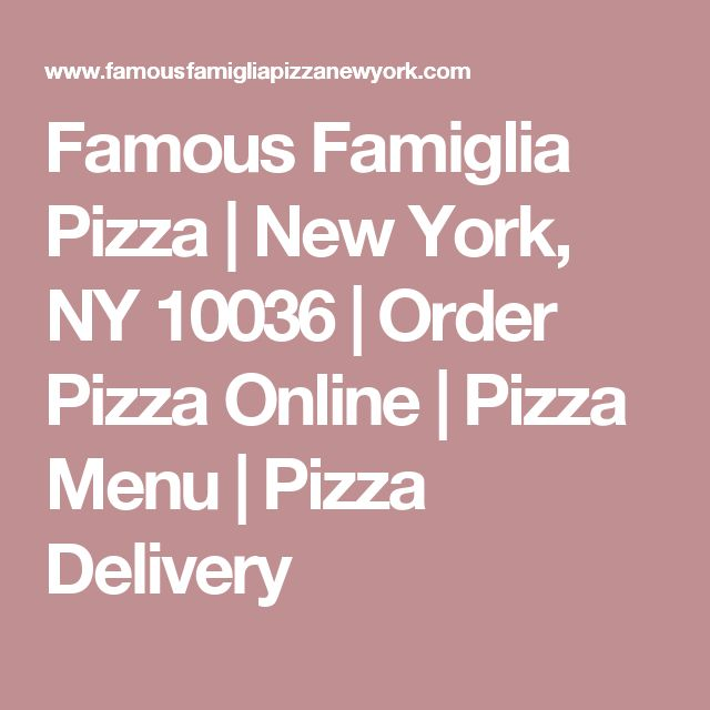 Famous Famiglia Pizza | New York, NY 10036 | Order Pizza Online | Pizza Menu | Pizza Delivery