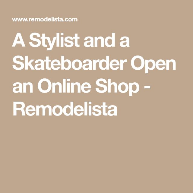 A Stylist and a Skateboarder Open an Online Shop - Remodelista
