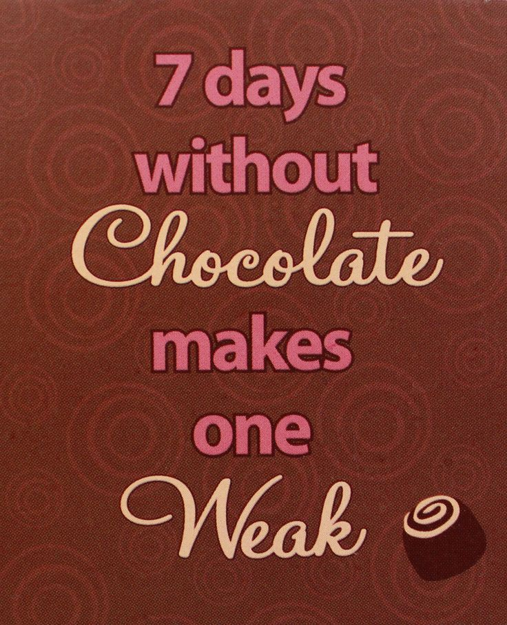7 Days without chocolate makes one Weak! So true!  Esther Price sells these silly, but true magnets at their retail stores!