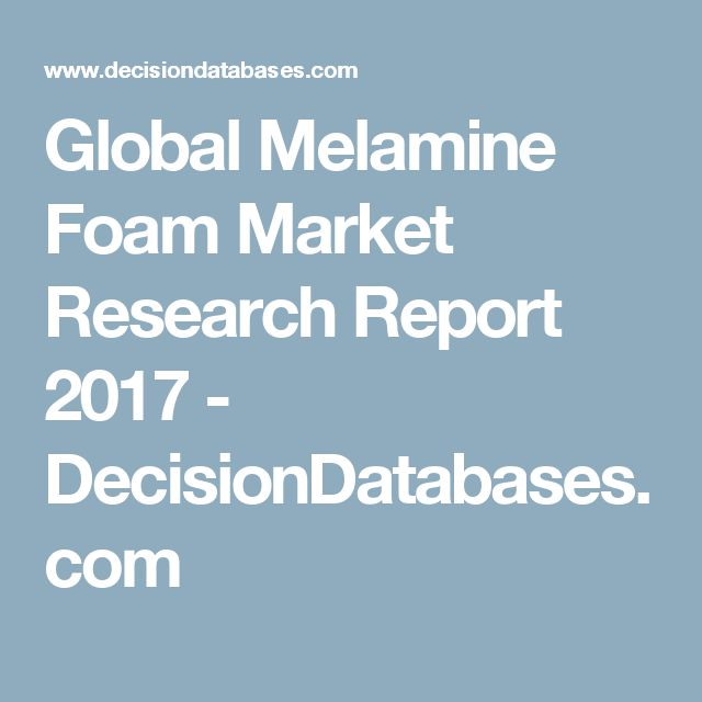 Global Melamine Foam Market Research Report 2017 - DecisionDatabases.com
