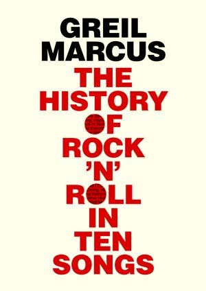 If you had to take just 10, what songs would you choose to stand for the story of rock 'n' roll? Whatever your answer, it probably doesn't overlap much with Greil Marcus' picks in his new book, The History of Rock 'n' Roll in Ten Songs.