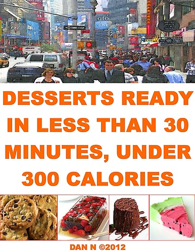 30 Minutes Homemade Dessert Recipes, Less Than 300 Calories by Dan N at Sony Reader Store