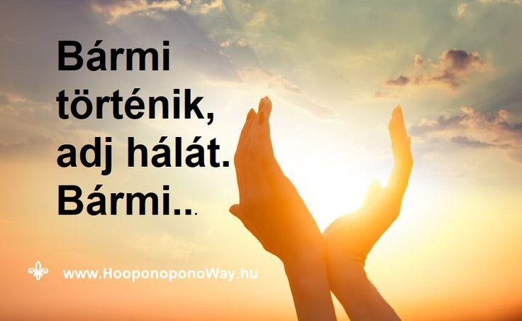 Hálát adok a mai napért. Bármi történik az életedben, adj hálát. Minden érted van. Ha fáj, akkor is. Akkor különösen. Segíts magadon, hogy ne fájjon. Engedd el, adj hálát. Bármi történik az életedben. Így szeretlek, Élet! Köszönöm. Szeretlek ❤️ ⚜ Ho'oponoponoWay Magyarország ⚜ www.HooponoponoWay.hu