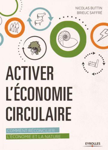 Activer l'économie circulaire : comment réconcilier l'économie et la nature / Nicolas Buttin, Brieuc Saffré, 2015. http://bu.univ-angers.fr/rechercher/description?notice=000806666