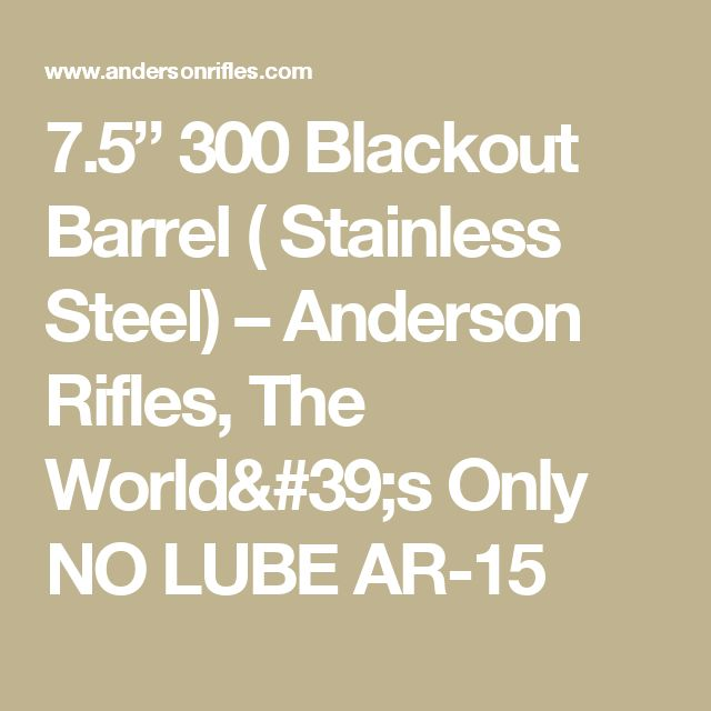 "7.5"" 300 Blackout Barrel ( Stainless Steel) –  Anderson Rifles, The World's Only NO LUBE AR-15"