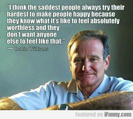 I Think The Saddest People Always Try Their Hardes