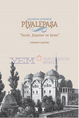 Geçmişten Günümüze Piyalepaşa - Tarih, Semt ve Yapılar