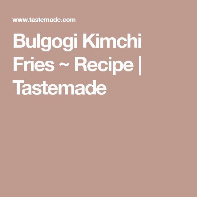 Bulgogi Kimchi Fries ~ Recipe | Tastemade