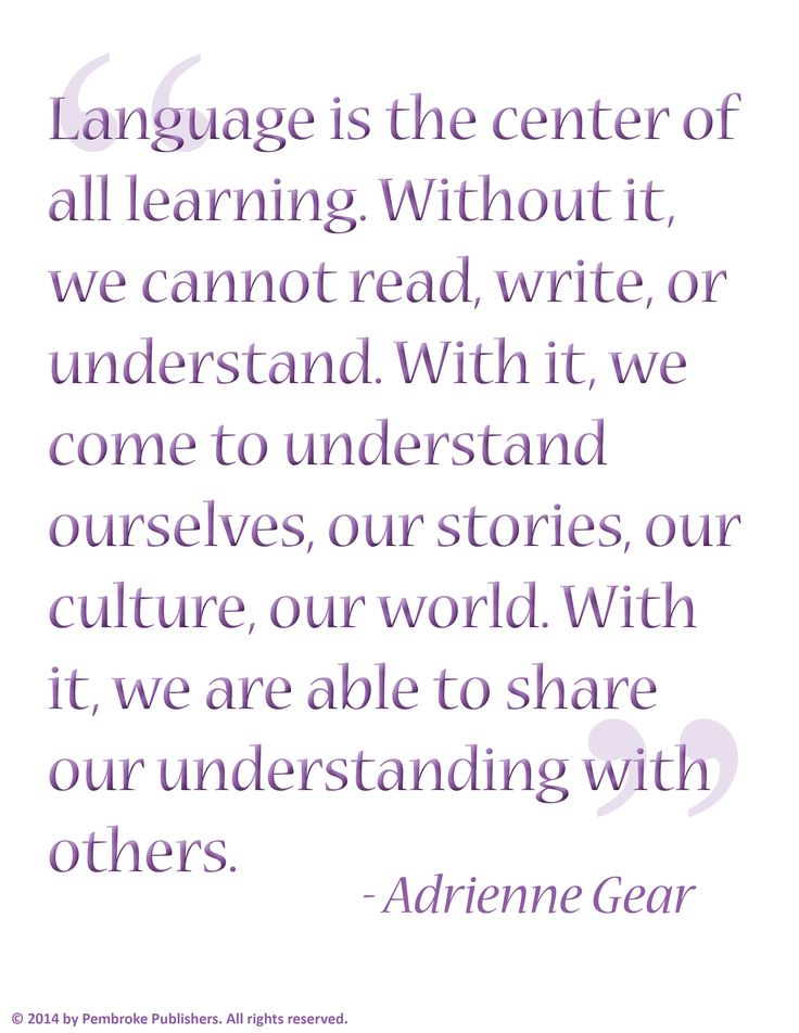 """Language is the center of all learning...."" - Adrienne Gear"