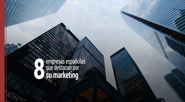 Aunque no es labor fácil, aquí os dejamos las que son, para nosotros, las ocho mejores empresas españolas en términos de marketing y comunicación digital