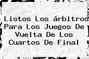 http://tecnoautos.com/wp-content/uploads/imagenes/tendencias/thumbs/listos-los-arbitros-para-los-juegos-de-vuelta-de-los-cuartos-de-final.jpg Azteca Deportes. Listos los árbitros para los juegos de vuelta de los cuartos de final, Enlaces, Imágenes, Videos y Tweets - http://tecnoautos.com/actualidad/azteca-deportes-listos-los-arbitros-para-los-juegos-de-vuelta-de-los-cuartos-de-final/