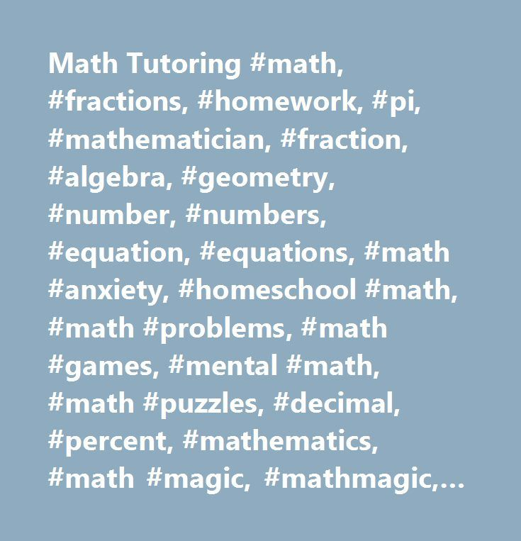 Math Tutoring #math, #fractions, #homework, #pi, #mathematician, #fraction, #algebra, #geometry, #number, #numbers, #equation, #equations, #math #anxiety, #homeschool #math, #math #problems, #math #games, #mental #math, #math #puzzles, #decimal, #percent, #mathematics, #math #magic, #mathmagic, #math #homework, #pre-algebra, #converter, #convert, #prime #number, #ratio, #probability, #statistics, #calculate, #calculator, #statistic, #calculus, #circle, #trigonometry, #tessellation…
