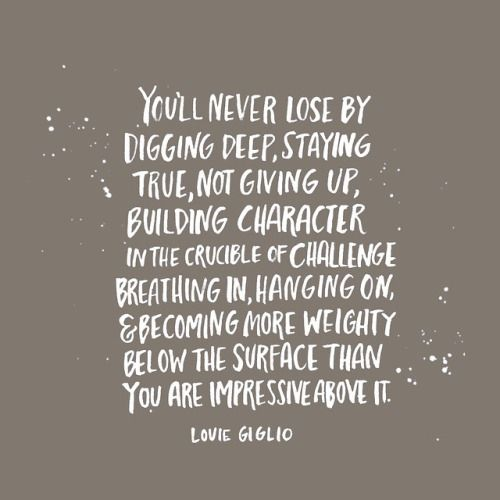 You'll never lose by digging deep . . . Louie Giglio