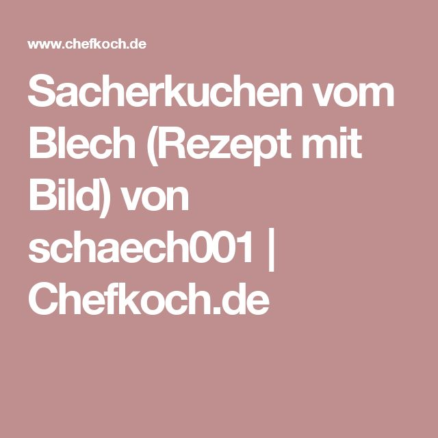 Sacherkuchen vom Blech (Rezept mit Bild) von schaech001   Chefkoch.de