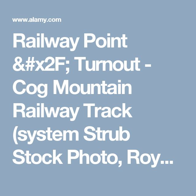 Railway Point / Turnout - Cog Mountain Railway Track (system Strub Stock Photo, Royalty Free Image: 39501046 - Alamy